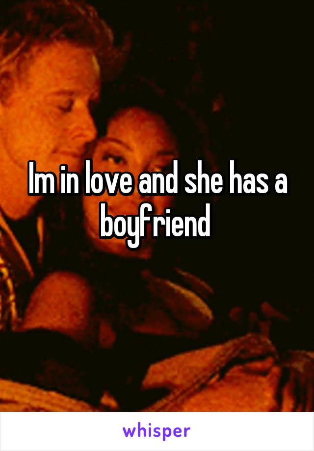 Im in love and she has a boyfriend