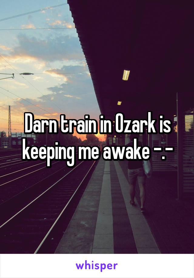 Darn train in Ozark is keeping me awake -.-