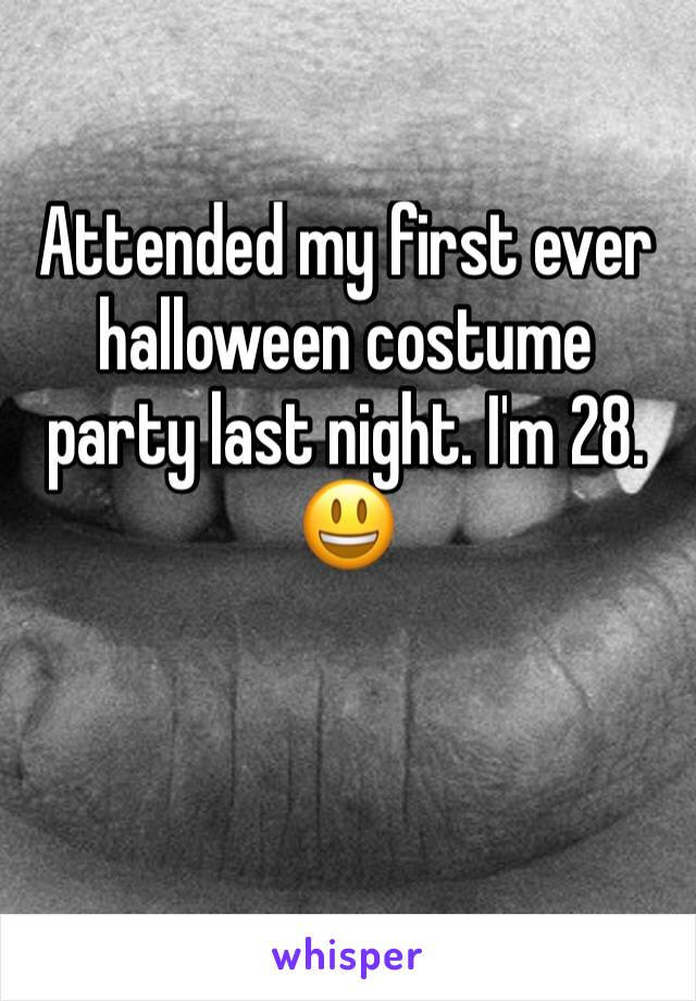 Attended my first ever halloween costume party last night. I'm 28. 😃