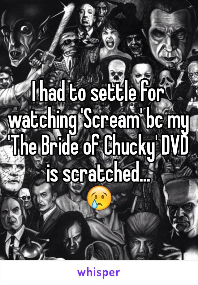 I had to settle for watching 'Scream' bc my 'The Bride of Chucky' DVD is scratched... 😢