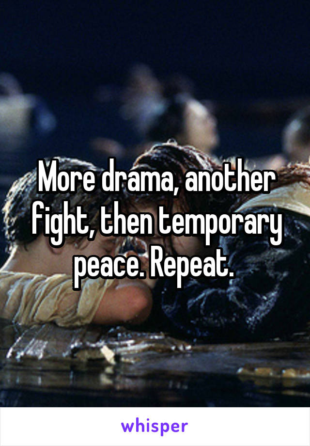 More drama, another fight, then temporary peace. Repeat.