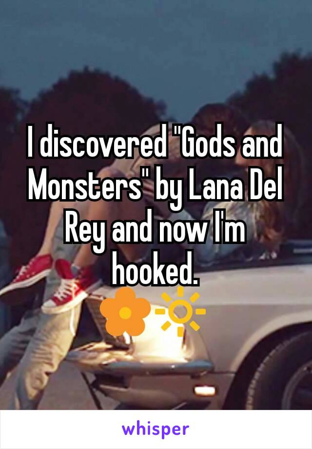 "I discovered ""Gods and Monsters"" by Lana Del Rey and now I'm hooked. 💠🔆"