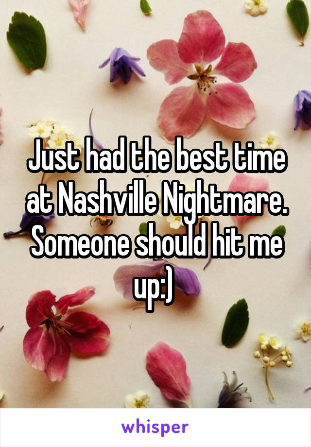 Just had the best time at Nashville Nightmare. Someone should hit me up:)