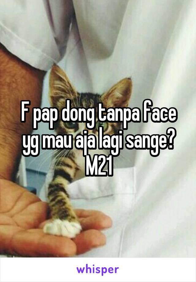 F pap dong tanpa face yg mau aja lagi sange? M21