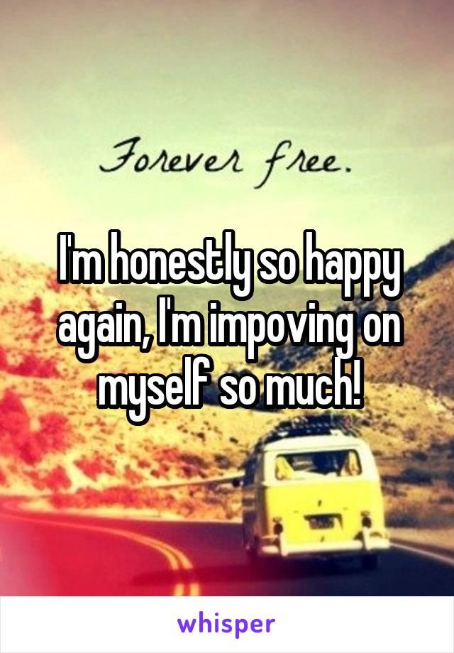 I'm honestly so happy again, I'm impoving on myself so much!