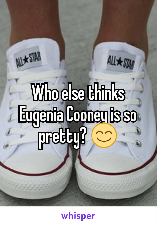 Who else thinks Eugenia Cooney is so pretty? 😊