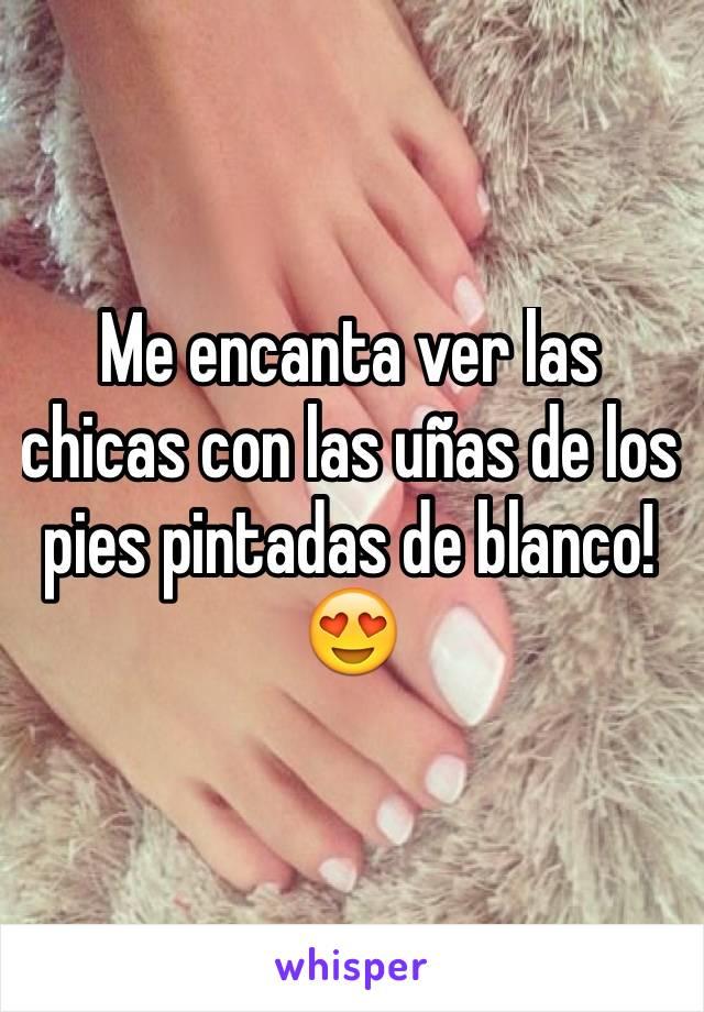 Me encanta ver las chicas con las uñas de los pies pintadas de blanco! 😍