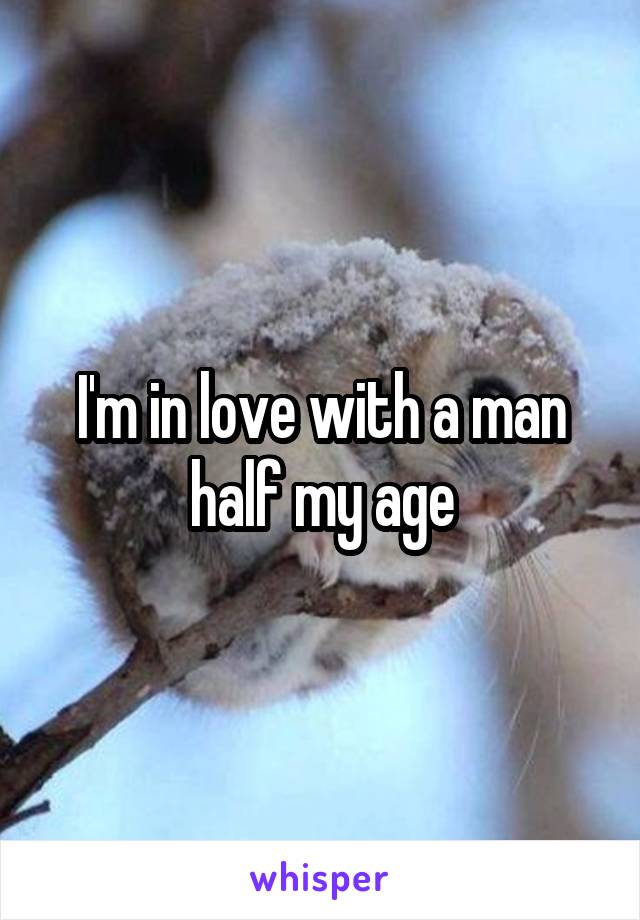 I'm in love with a man half my age