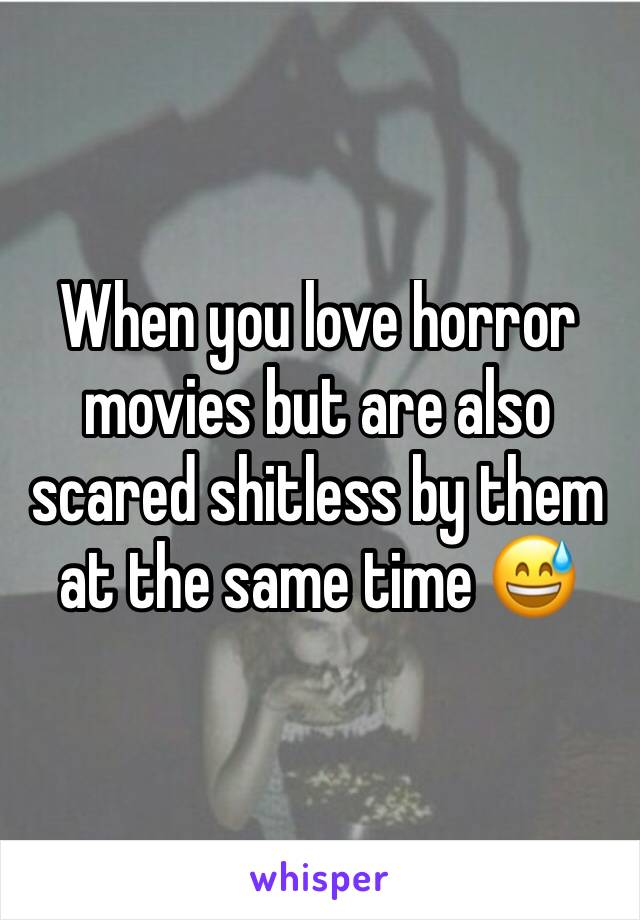 When you love horror movies but are also scared shitless by them at the same time 😅