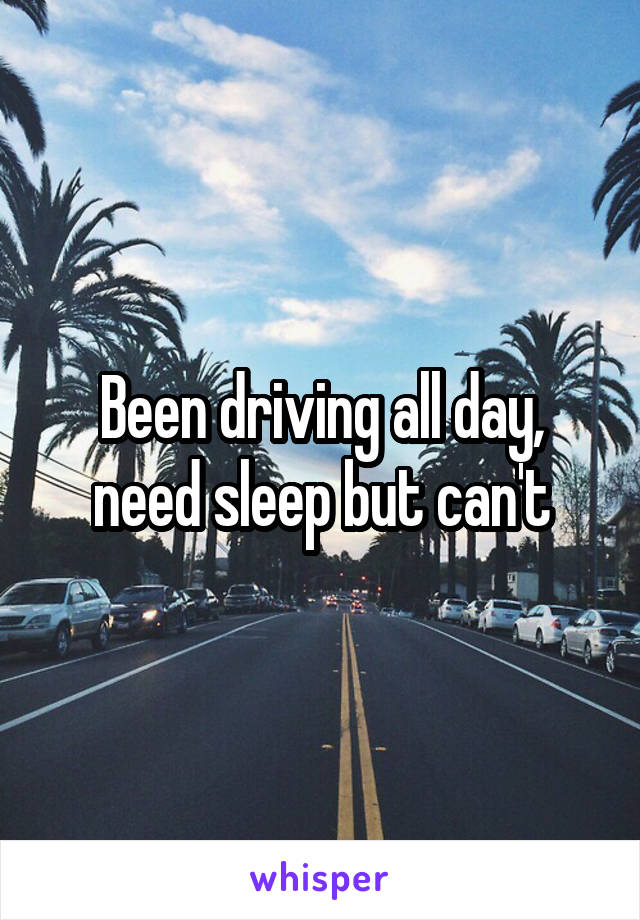 Been driving all day, need sleep but can't