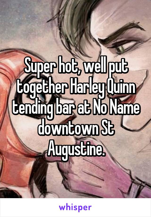 Super hot, well put together Harley Quinn tending bar at No Name downtown St Augustine.