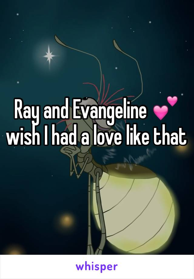 Ray and Evangeline 💕 wish I had a love like that