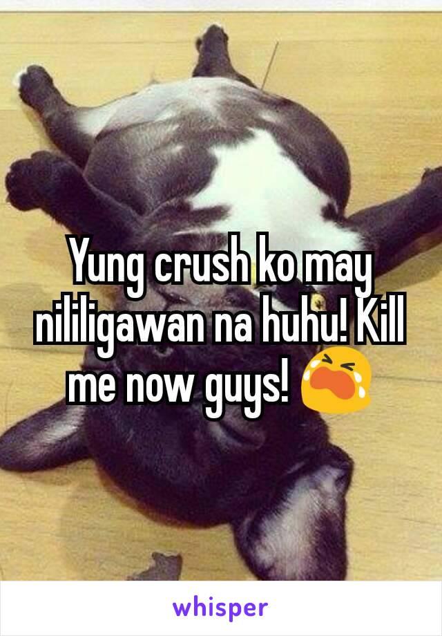 Yung crush ko may nililigawan na huhu! Kill me now guys! 😭