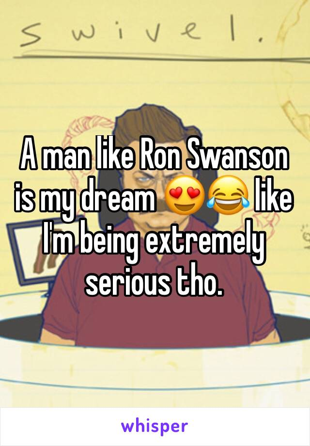 A man like Ron Swanson is my dream 😍😂 like I'm being extremely serious tho.
