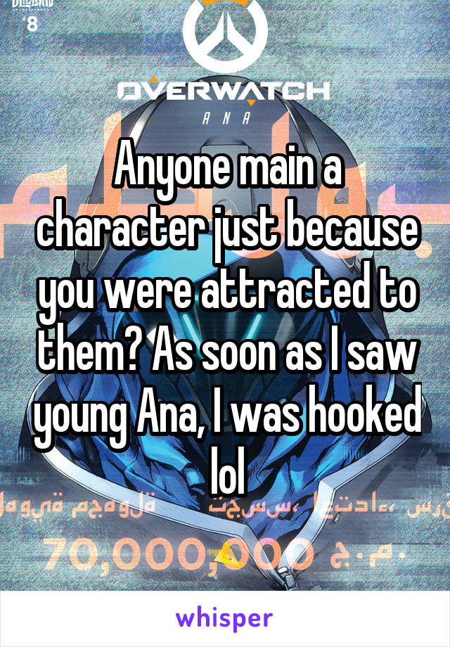 Anyone main a character just because you were attracted to them? As soon as I saw young Ana, I was hooked lol