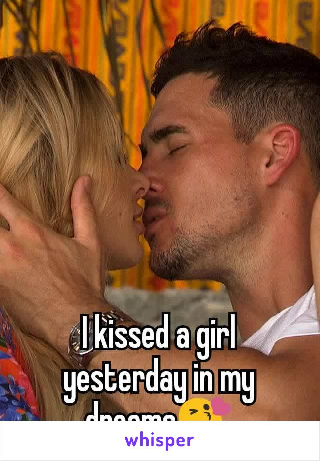 I kissed a girl yesterday in my dreams😘