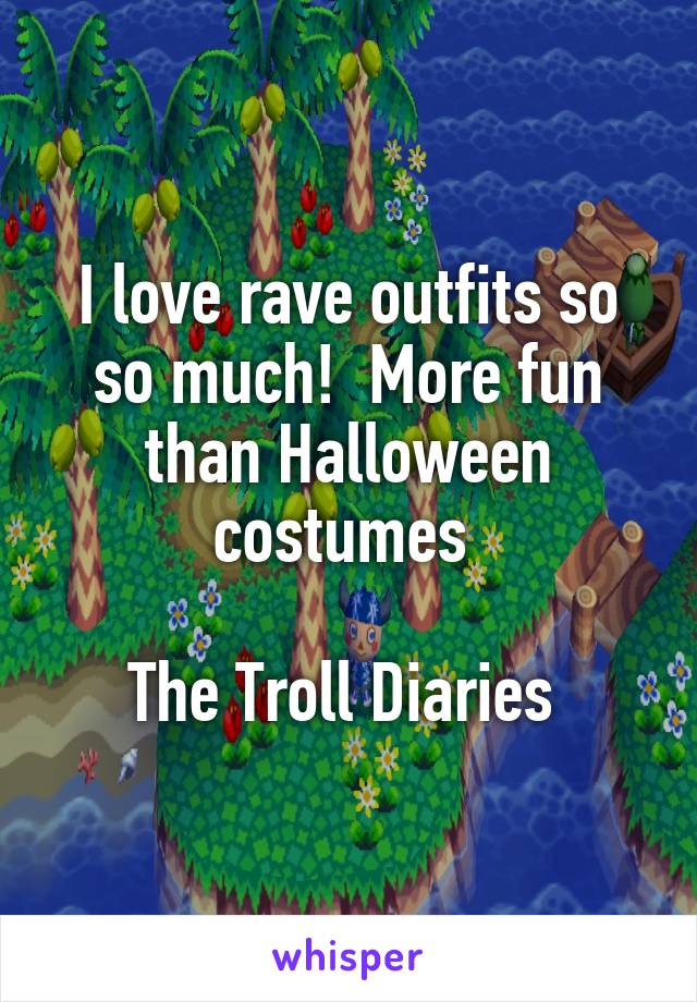 I love rave outfits so so much!  More fun than Halloween costumes   The Troll Diaries