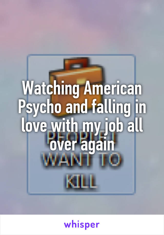 Watching American Psycho and falling in love with my job all over again