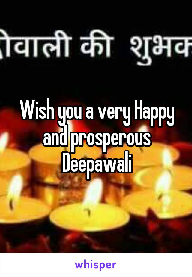 Wish you a very Happy and prosperous Deepawali