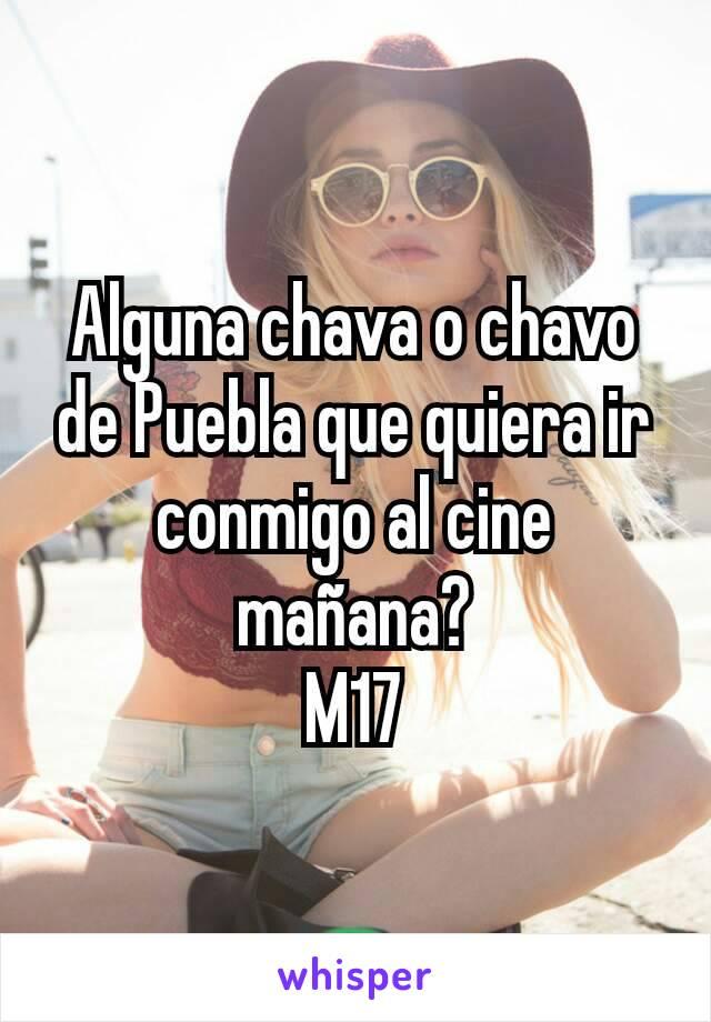 Alguna chava o chavo de Puebla que quiera ir conmigo al cine mañana? M17