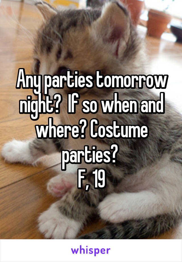Any parties tomorrow night?  If so when and where? Costume parties?  F, 19
