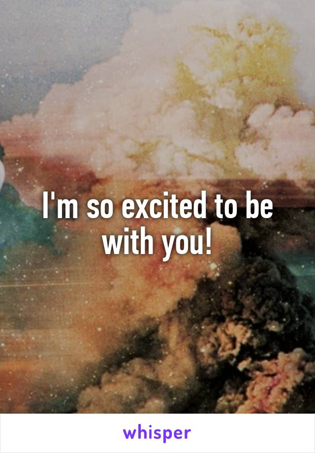 I'm so excited to be with you!