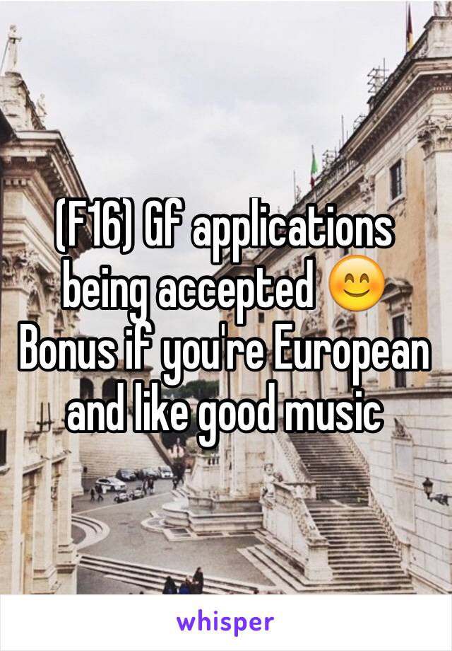 (F16) Gf applications being accepted 😊 Bonus if you're European and like good music