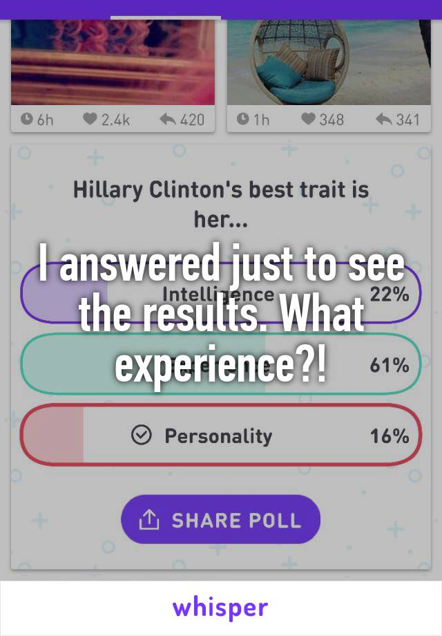 I answered just to see the results. What experience?!