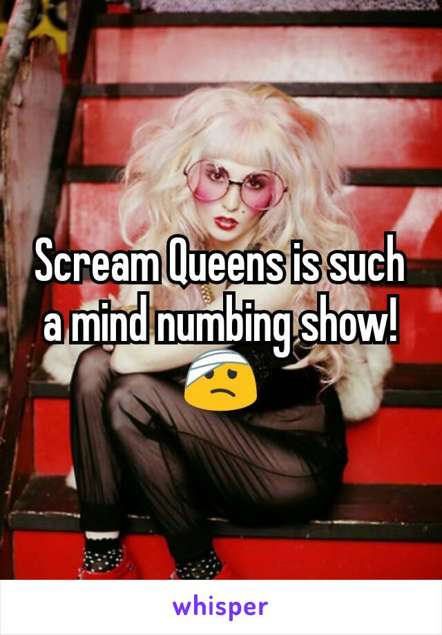 Scream Queens is such a mind numbing show! 🤕