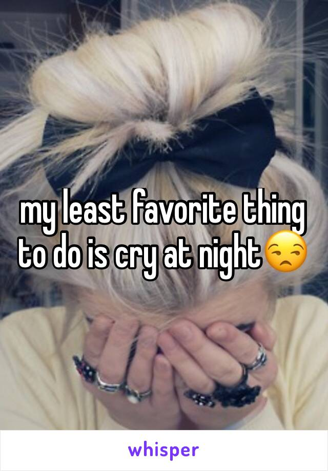 my least favorite thing to do is cry at night😒