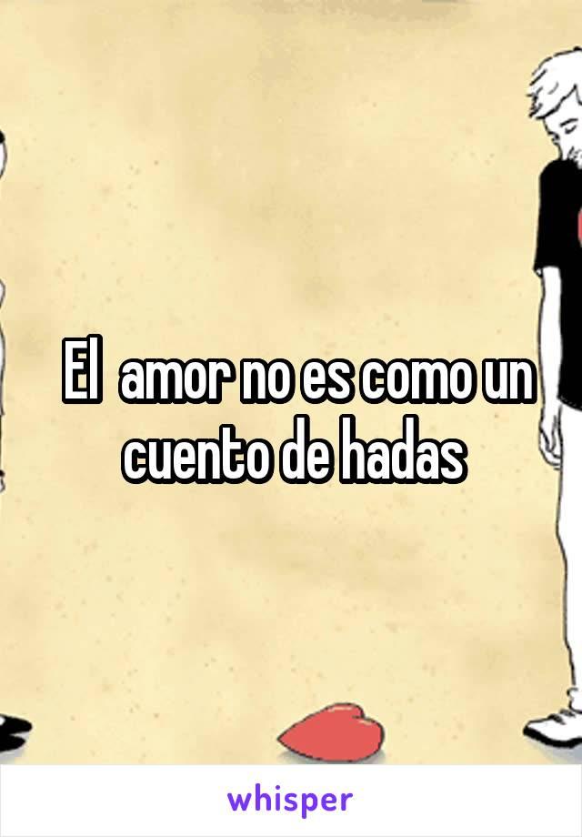 El  amor no es como un cuento de hadas
