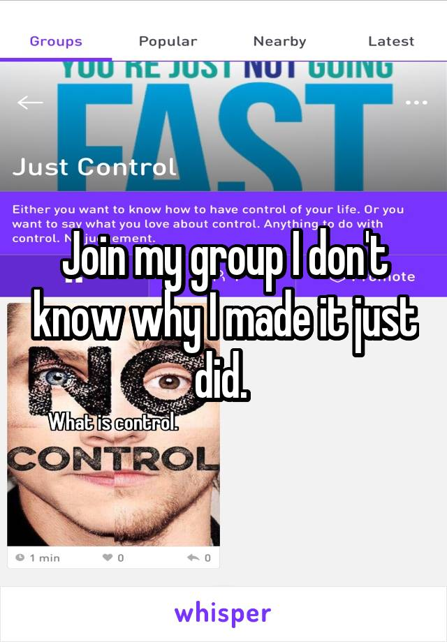 Join my group I don't know why I made it just did.