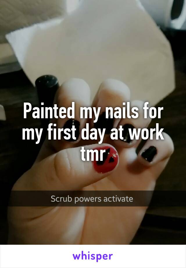 Painted my nails for my first day at work tmr