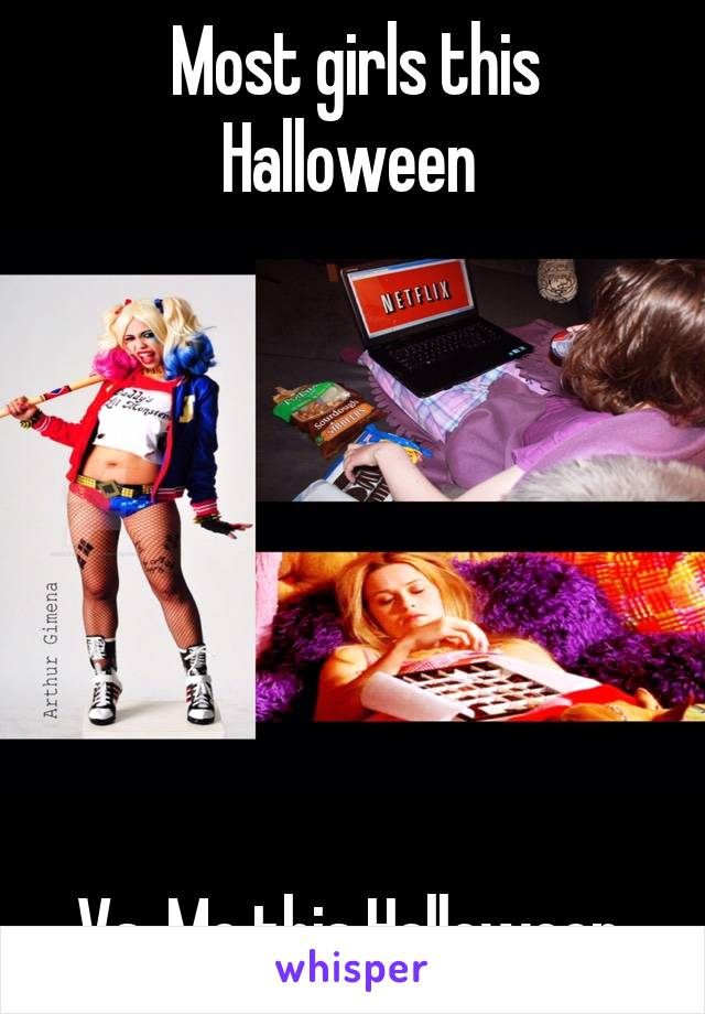 Most girls this Halloween         Vs. Me this Halloween