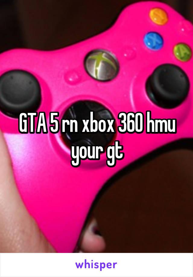 GTA 5 rn xbox 360 hmu your gt