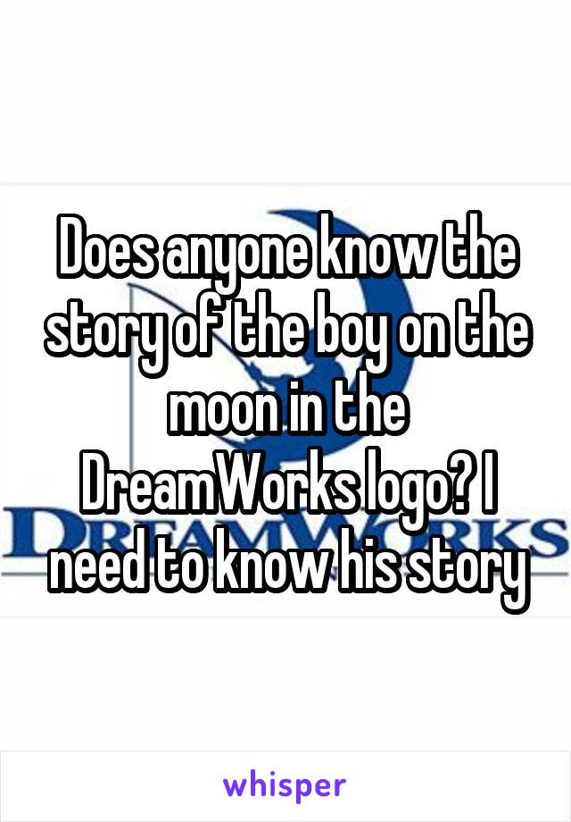 Does anyone know the story of the boy on the moon in the DreamWorks logo? I need to know his story