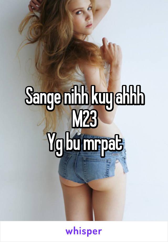 Sange nihh kuy ahhh M23 Yg bu mrpat