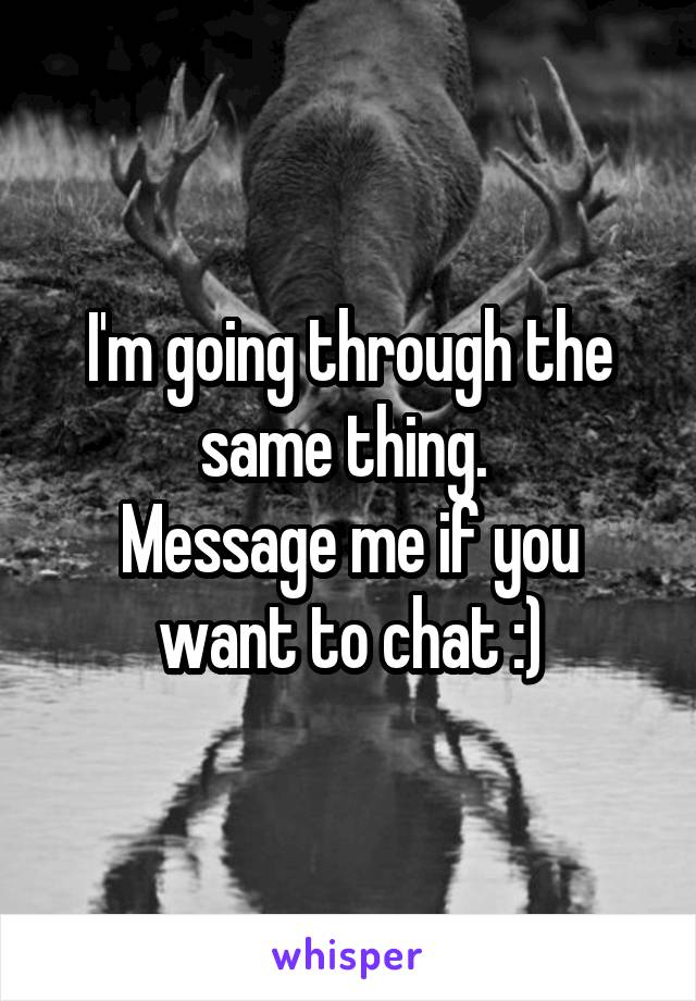 I'm going through the same thing.  Message me if you want to chat :)