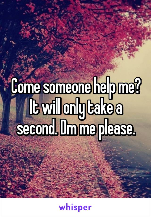 Come someone help me? It will only take a second. Dm me please.