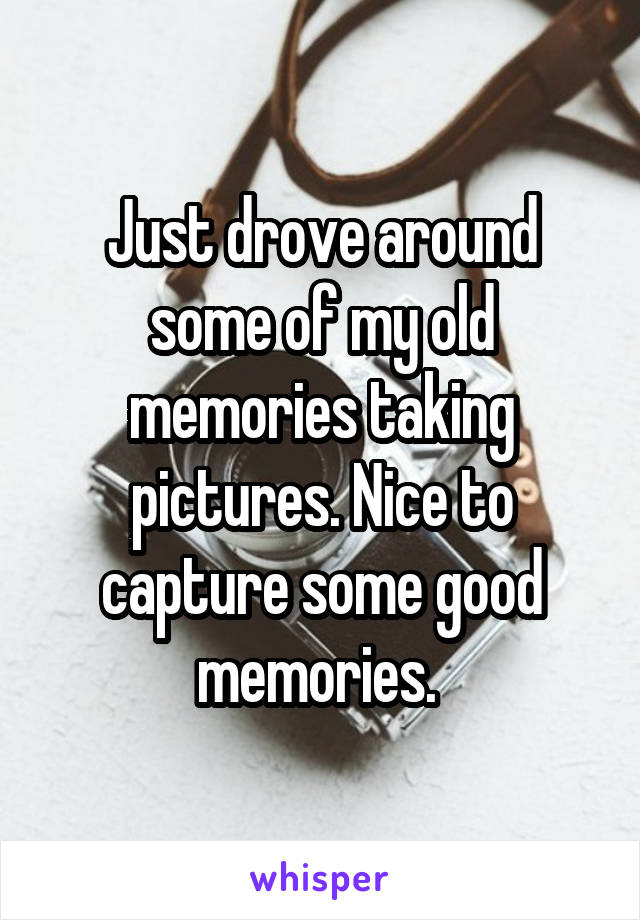 Just drove around some of my old memories taking pictures. Nice to capture some good memories.