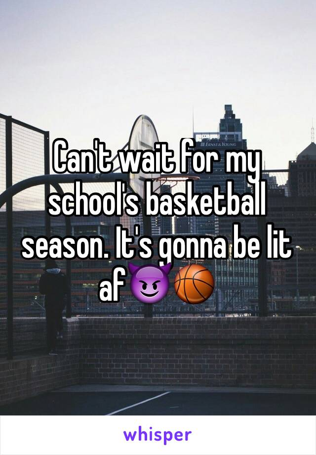 Can't wait for my school's basketball season. It's gonna be lit af😈🏀