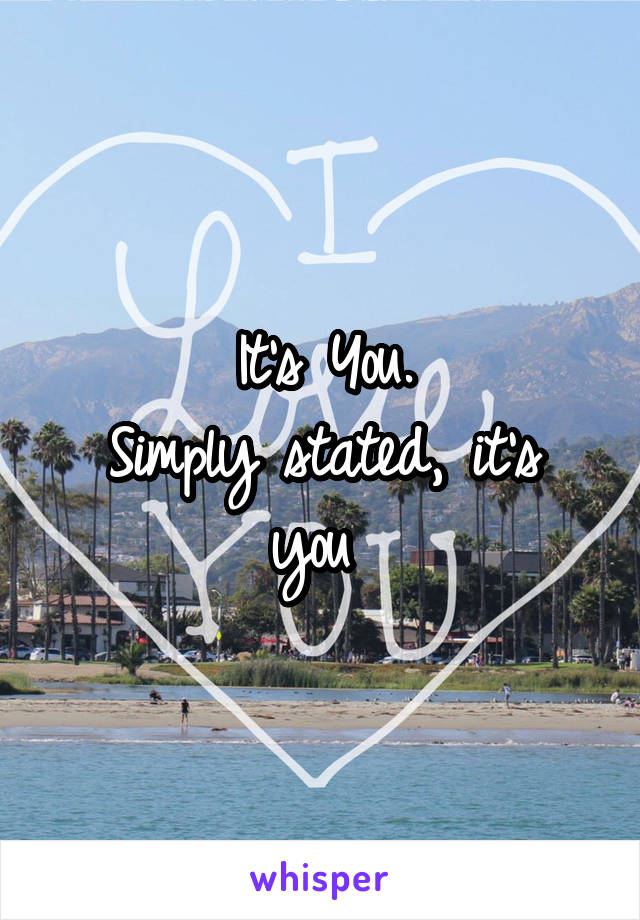 It's You. Simply stated, it's you