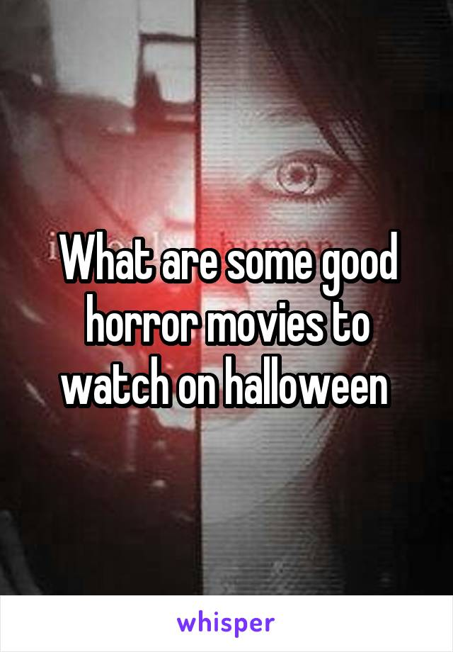 What are some good horror movies to watch on halloween