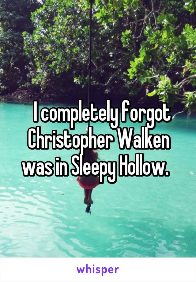 I completely forgot Christopher Walken was in Sleepy Hollow.