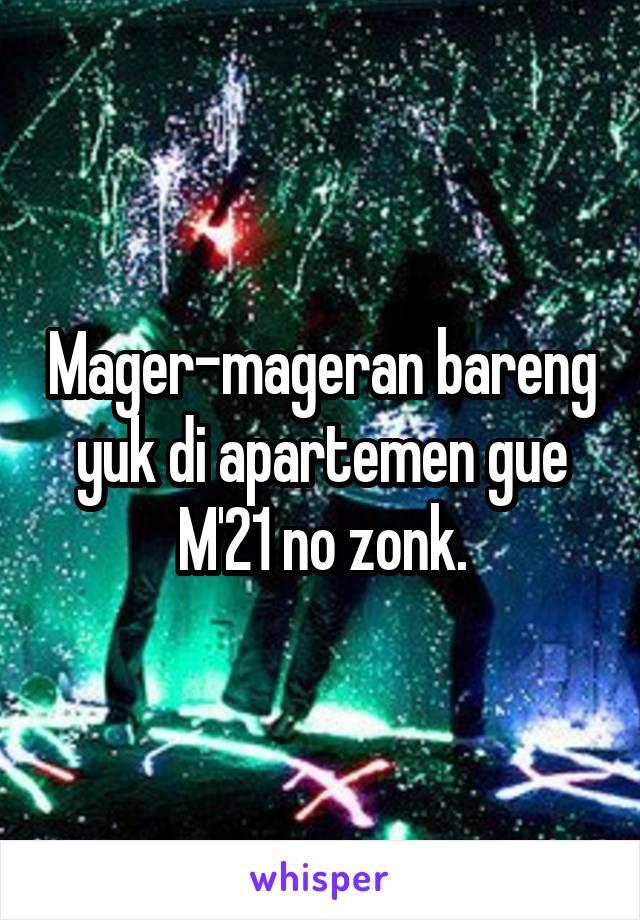 Mager-mageran bareng yuk di apartemen gue M'21 no zonk.