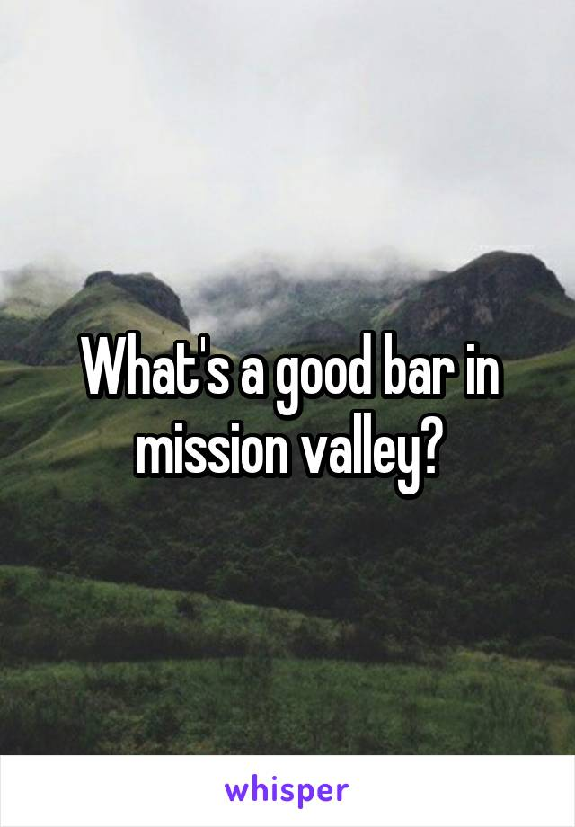 What's a good bar in mission valley?