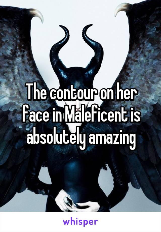The contour on her face in Maleficent is absolutely amazing