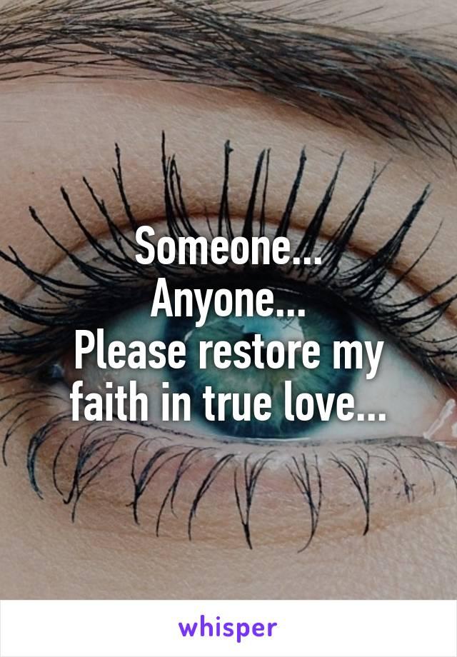 Someone... Anyone... Please restore my faith in true love...