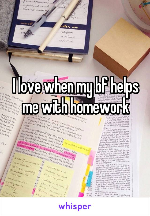 I love when my bf helps me with homework