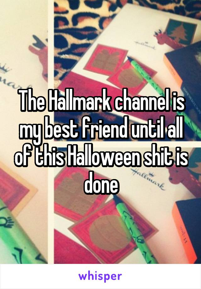 The Hallmark channel is my best friend until all of this Halloween shit is done